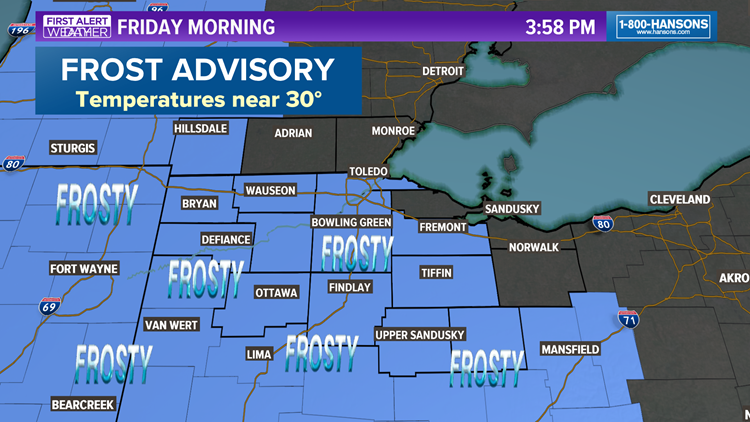 .  A FROST ADVISORY is in effect for Friday morning across much of northwest Ohio and southeast Michigan.